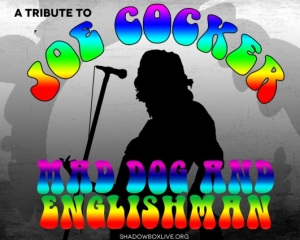 Shadowbox Live is setting aside most of its regular shows this week for its tribute to Joe Cocker, Mad Dog and Englishman